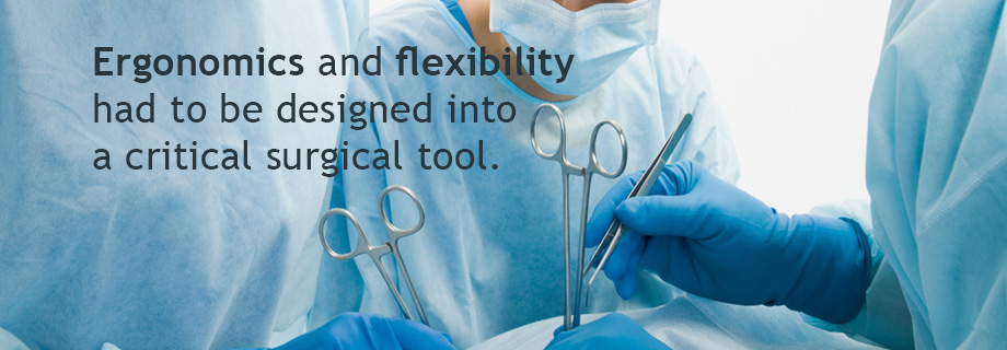 Ergonomics and flexibility had to be designed into a critical surgical tool.
