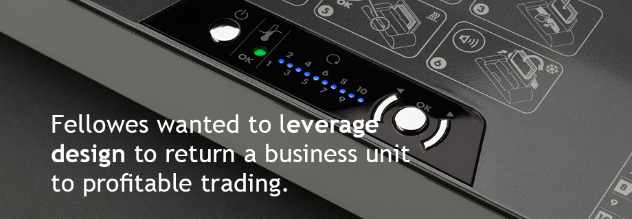 Fellowes wanted to leverage design to return a business unit to profitable trading.
