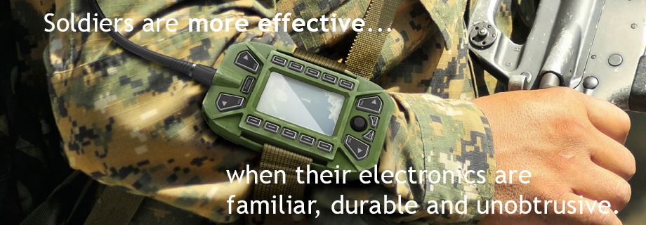 Soldiers are more effective when their electronics are familiar, durable and unobstrusive.