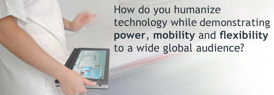 How do you humanize technology while demonstrating power, mobility and flexibility to a wide global audience?