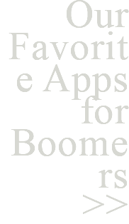 Our Favorite Apps for Boomers >>