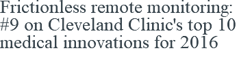 Frictionless remote monitoring: #9 on Cleveland Clinic's top 10 medical innovations for 2016