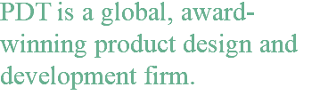 PDT is a global, award-winning product design and development firm.